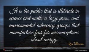 Rex Tillerson quote : It is the public ...