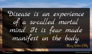 Mary Baker Eddy quote : Disease is an experience ...