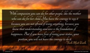 Thich Nhat Hanh quote : With compassion you can ...