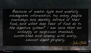 Julia Child quote : Because of media hype ...