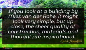 David Chipperfield quote : If you look at ...