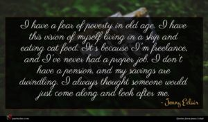Jenny Eclair quote : I have a fear ...
