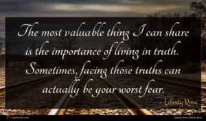 Liberty Ross quote : The most valuable thing ...