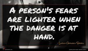 Lucius Annaeus Seneca quote : A person's fears are ...
