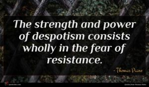Thomas Paine quote : The strength and power ...