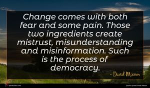 David Mixner quote : Change comes with both ...