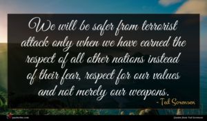 Ted Sorensen quote : We will be safer ...