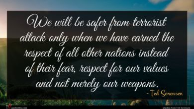 Photo of Ted Sorensen quote : We will be safer …