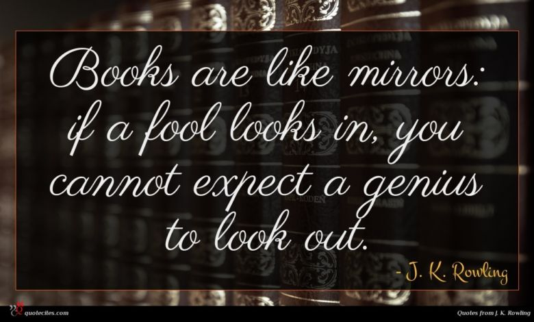 Photo of J. K. Rowling quote : Books are like mirrors …