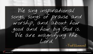 Fred Hammond quote : We sing inspirational songs ...