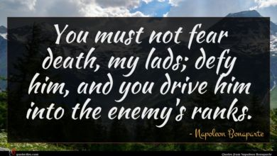 Photo of Napoleon Bonaparte quote : You must not fear …