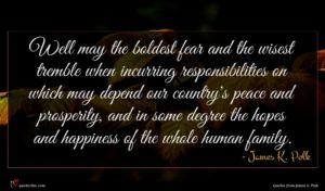 James K. Polk quote : Well may the boldest ...