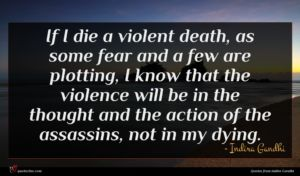 Indira Gandhi quote : If I die a ...