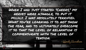 Woody Harrelson quote : When I had just ...