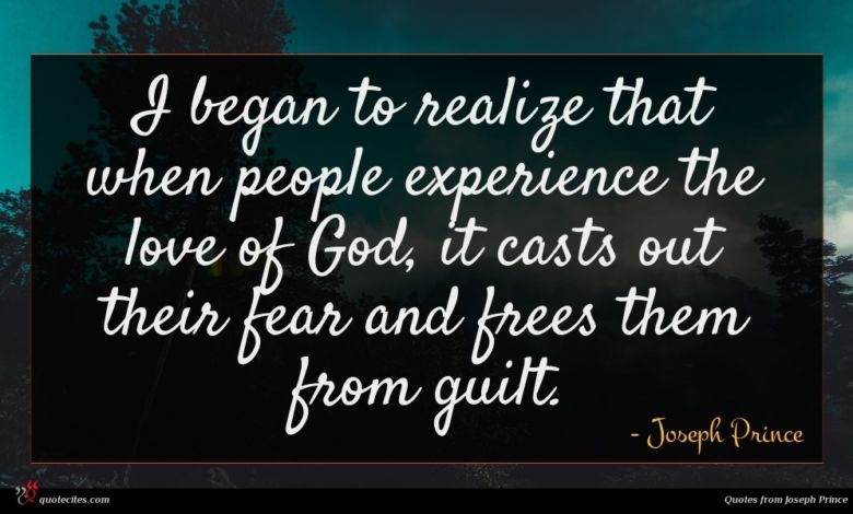 I began to realize that when people experience the love of God, it casts out their fear and frees them from guilt.