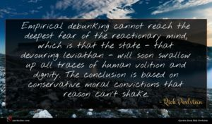 Rick Perlstein quote : Empirical debunking cannot reach ...