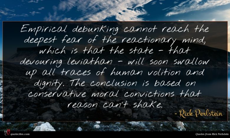 Photo of Rick Perlstein quote : Empirical debunking cannot reach …
