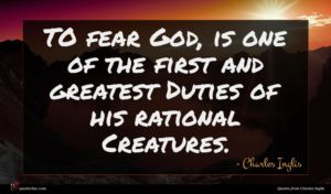 Charles Inglis quote : TO fear God is ...