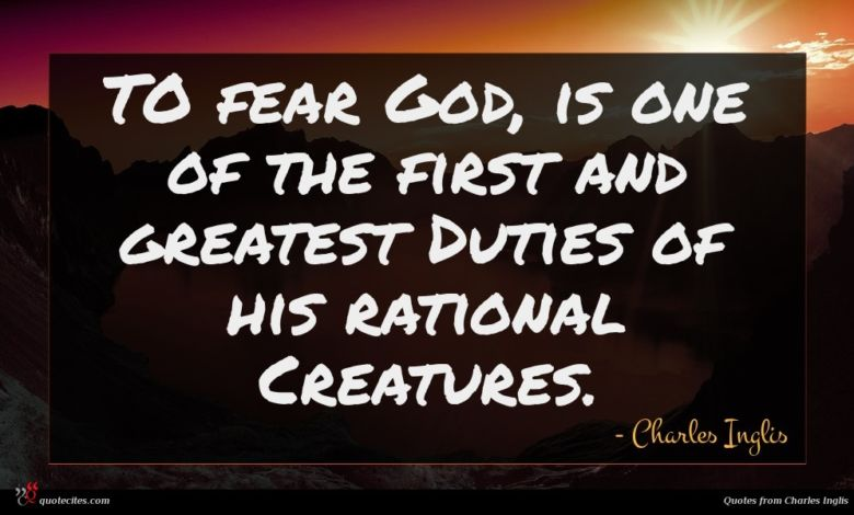 TO fear God, is one of the first and greatest Duties of his rational Creatures.