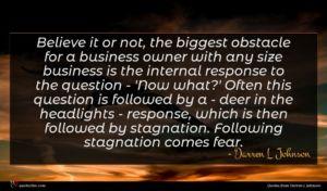 Darren L Johnson quote : Believe it or not ...