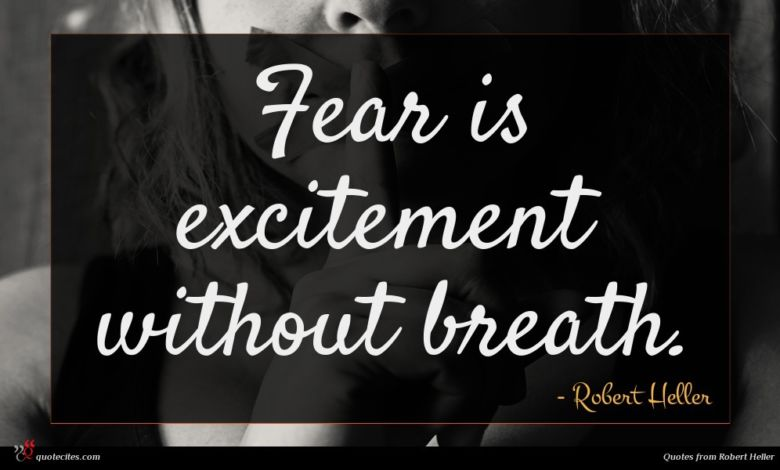Fear is excitement without breath.