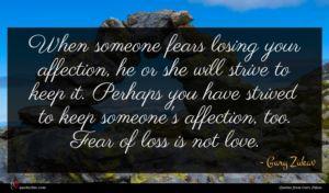 Gary Zukav quote : When someone fears losing ...