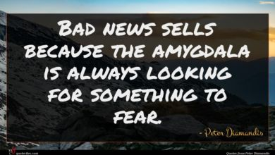 Photo of Peter Diamandis quote : Bad news sells because …