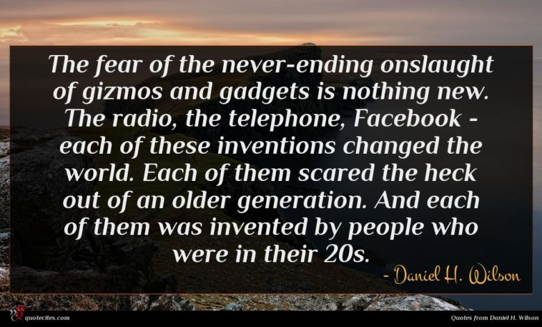 The fear of the never-ending onslaught of gizmos and gadgets is nothing new. The radio, the telephone, Facebook - each of these inventions changed the world. Each of them scared the heck out of an older generation. And each of them was invented by people who were in their 20s.