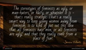 Jessica Valenti quote : The stereotypes of feminists ...