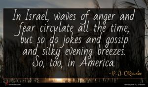 P. J. O'Rourke quote : In Israel waves of ...