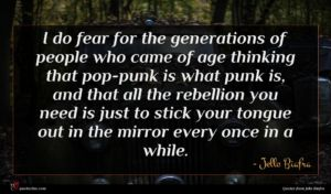 Jello Biafra quote : I do fear for ...