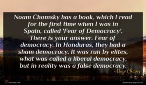 Hugo Chávez quote : Noam Chomsky has a ...