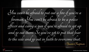 Duane Chapman quote : You can't be afraid ...
