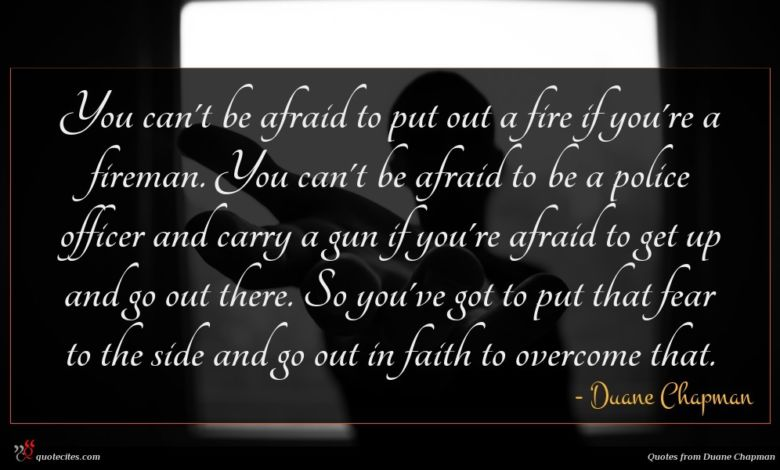 Photo of Duane Chapman quote : You can't be afraid …