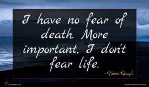 Steven Seagal quote : I have no fear ...