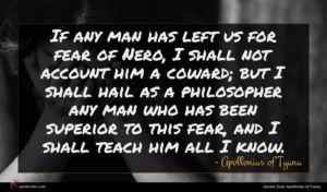 Apollonius of Tyana quote : If any man has ...