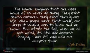 John Ortberg quote : The human longings that ...