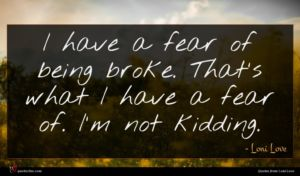 Loni Love quote : I have a fear ...