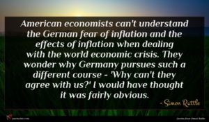 Simon Rattle quote : American economists can't understand ...