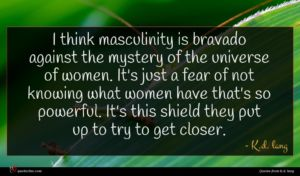 K.d. lang quote : I think masculinity is ...