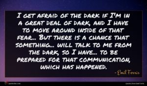 Emil Ferris quote : I get afraid of ...