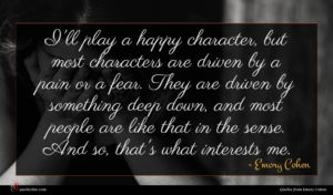 Emory Cohen quote : I'll play a happy ...