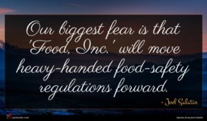Joel Salatin quote : Our biggest fear is ...
