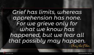 Pliny the Elder quote : Grief has limits whereas ...