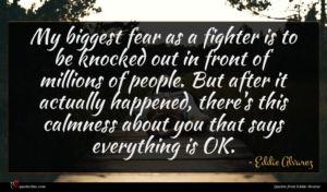 Eddie Alvarez quote : My biggest fear as ...