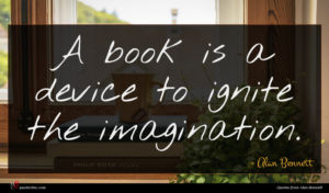 Alan Bennett quote : A book is a ...