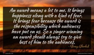 Shreya Ghoshal quote : An award means a ...
