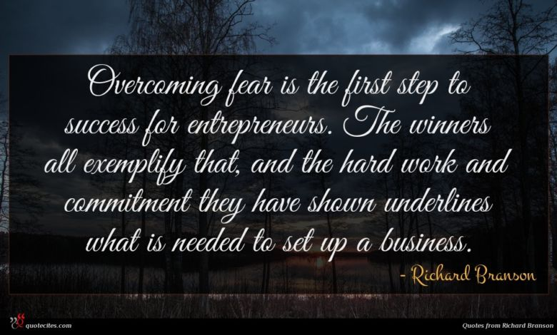 Overcoming fear is the first step to success for entrepreneurs. The winners all exemplify that, and the hard work and commitment they have shown underlines what is needed to set up a business.