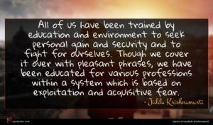 Jiddu Krishnamurti quote : All of us have ...