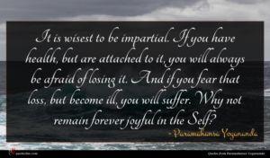 Paramahansa Yogananda quote : It is wisest to ...